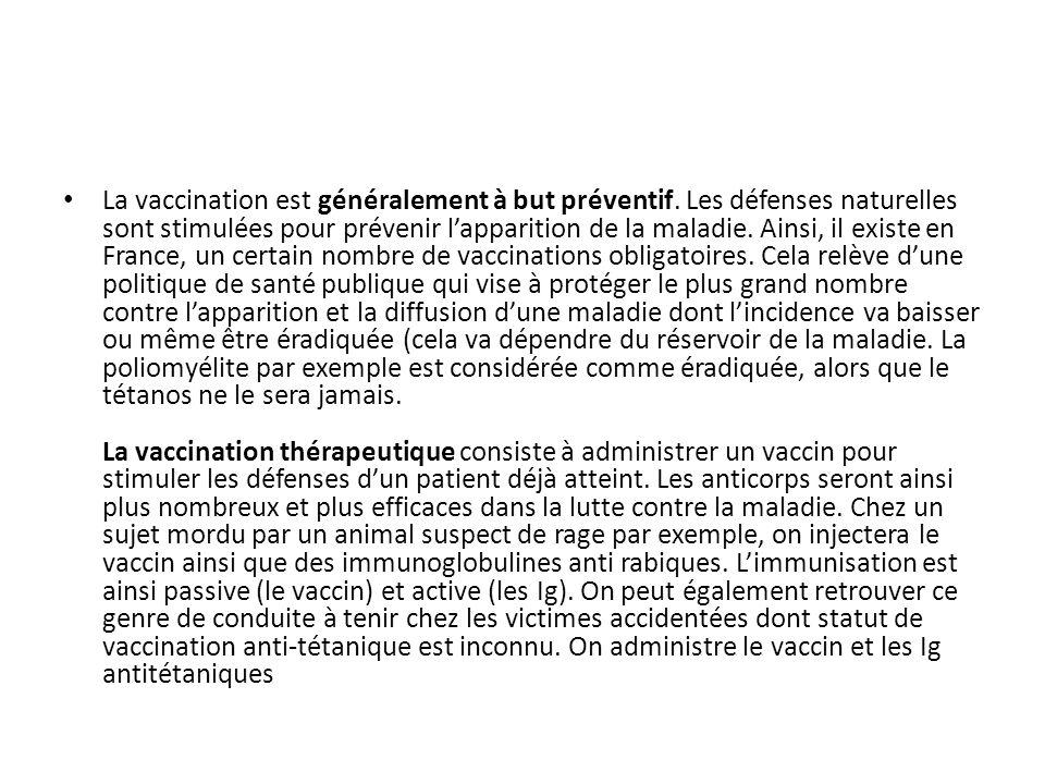 La vaccination est généralement à but préventif. Les défenses naturelles sont stimulées pour prévenir lapparition de la maladie. Ainsi, il existe en F