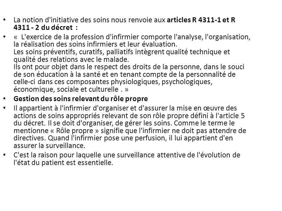 La notion d'initiative des soins nous renvoie aux articles R 4311-1 et R 4311 - 2 du décret : « L'exercice de la profession d'infirmier comporte l'ana