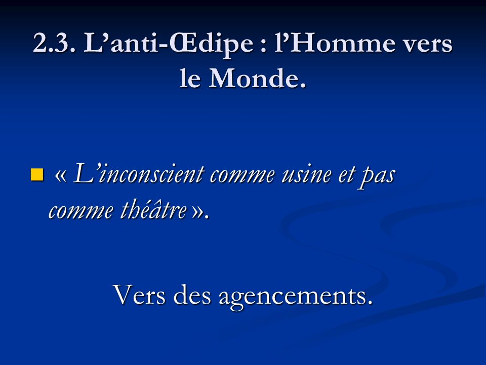 2.3. Lanti-Œdipe : lHomme vers le Monde. « Linconscient comme usine et pas comme théâtre ». « Linconscient comme usine et pas comme théâtre ». Vers de
