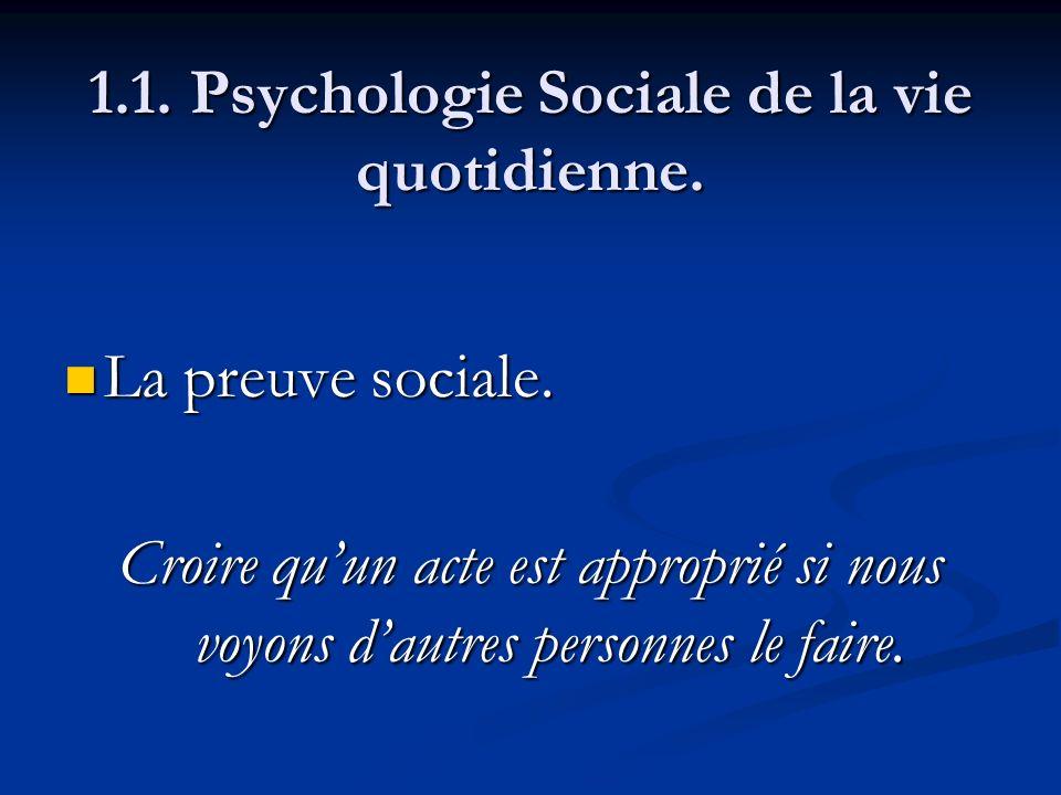 1.1. Psychologie Sociale de la vie quotidienne. La preuve sociale. La preuve sociale. Croire quun acte est approprié si nous voyons dautres personnes