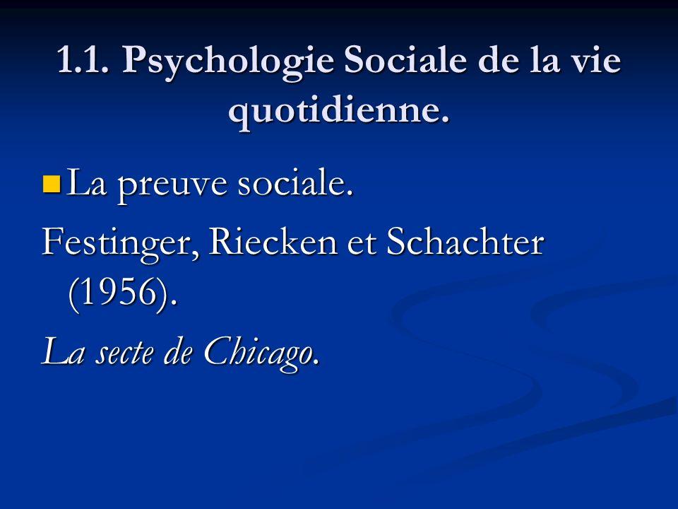 1.1. Psychologie Sociale de la vie quotidienne. La preuve sociale. La preuve sociale. Festinger, Riecken et Schachter (1956). La secte de Chicago.