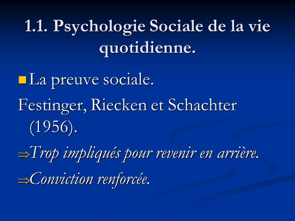 1.1. Psychologie Sociale de la vie quotidienne. La preuve sociale. La preuve sociale. Festinger, Riecken et Schachter (1956). Trop impliqués pour reve