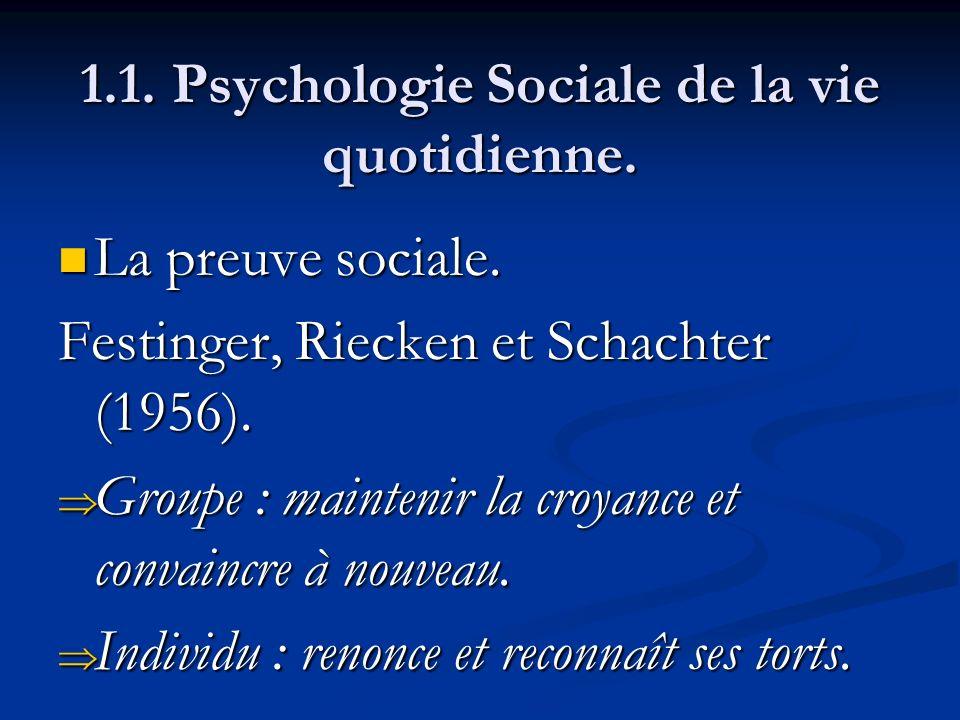 1.1. Psychologie Sociale de la vie quotidienne. La preuve sociale. La preuve sociale. Festinger, Riecken et Schachter (1956). Groupe : maintenir la cr