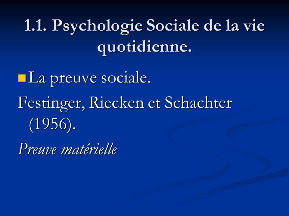 1.1. Psychologie Sociale de la vie quotidienne. La preuve sociale. La preuve sociale. Festinger, Riecken et Schachter (1956). Preuve matérielle