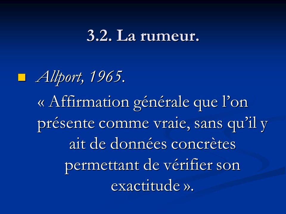 3.2. La rumeur. Allport, 1965. Allport, 1965. « Affirmation générale que lon présente comme vraie, sans quil y ait de données concrètes permettant de