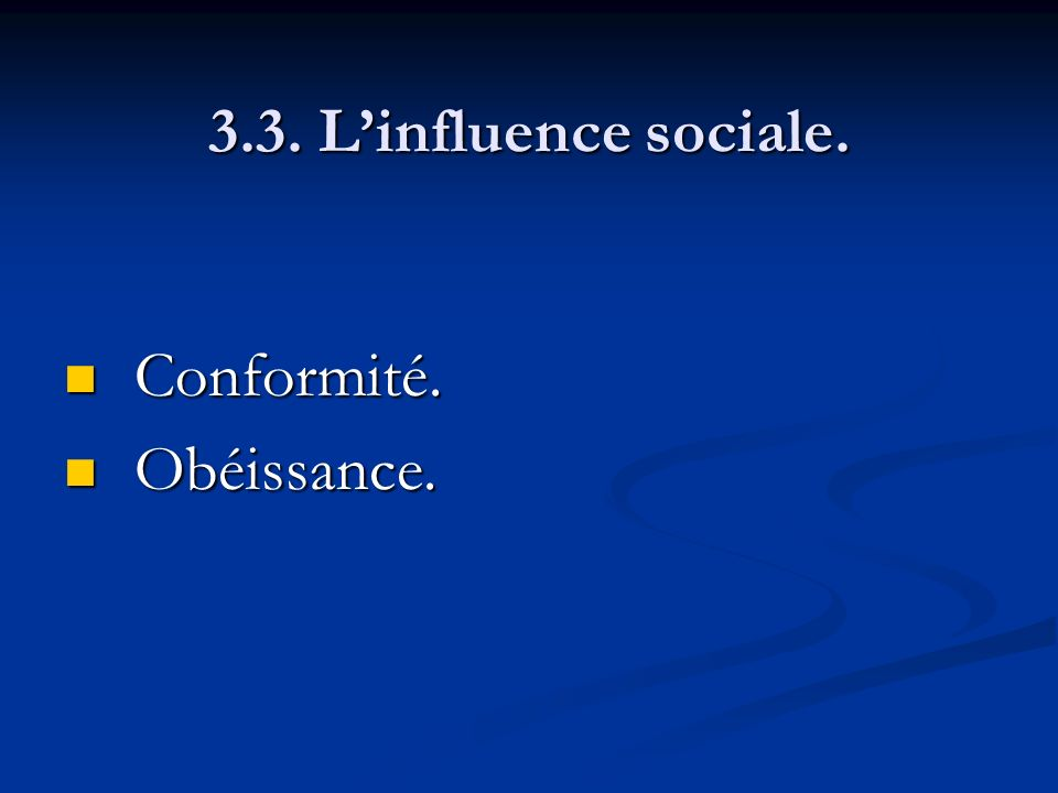 3.3. Linfluence sociale. Conformité. Conformité. Obéissance. Obéissance.