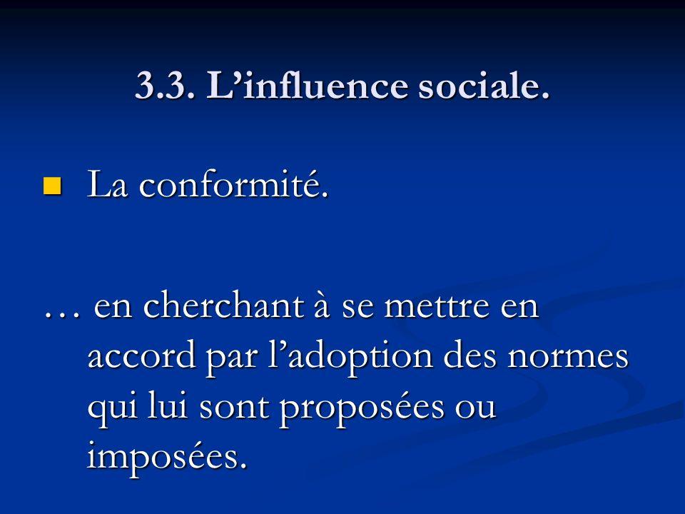 3.3. Linfluence sociale. La conformité. La conformité. … en cherchant à se mettre en accord par ladoption des normes qui lui sont proposées ou imposée