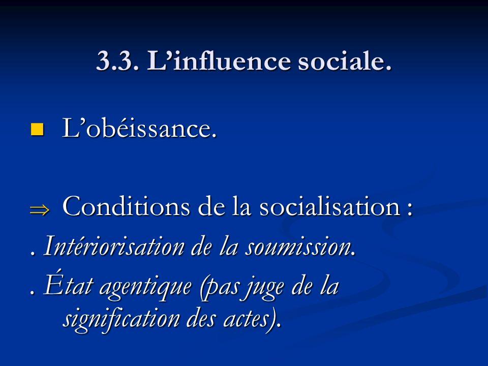 3.3. Linfluence sociale. Lobéissance. Lobéissance. Conditions de la socialisation : Conditions de la socialisation :. Intériorisation de la soumission