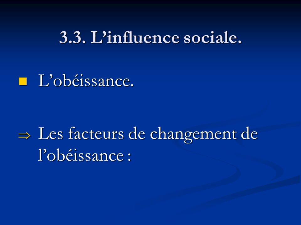 3.3. Linfluence sociale. Lobéissance. Lobéissance. Les facteurs de changement de lobéissance : Les facteurs de changement de lobéissance :
