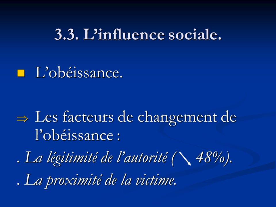 3.3. Linfluence sociale. Lobéissance. Lobéissance. Les facteurs de changement de lobéissance : Les facteurs de changement de lobéissance :. La légitim
