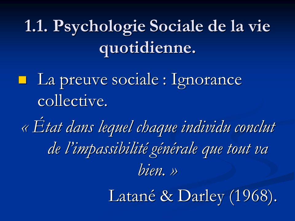 1.1. Psychologie Sociale de la vie quotidienne. La preuve sociale : Ignorance collective. La preuve sociale : Ignorance collective. « État dans lequel