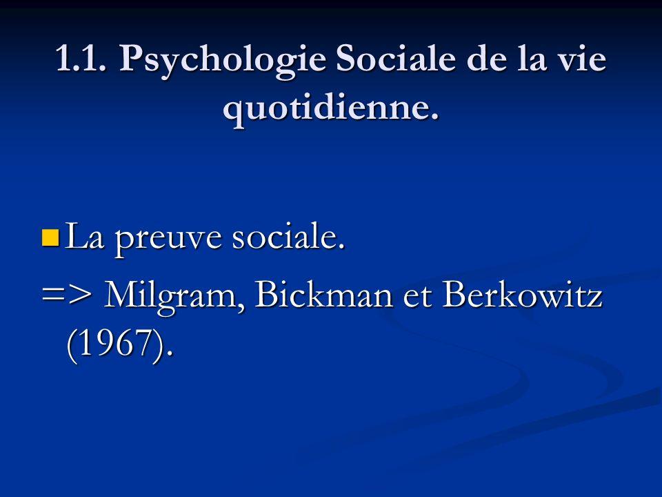 1.1. Psychologie Sociale de la vie quotidienne. La preuve sociale. La preuve sociale. => Milgram, Bickman et Berkowitz (1967).