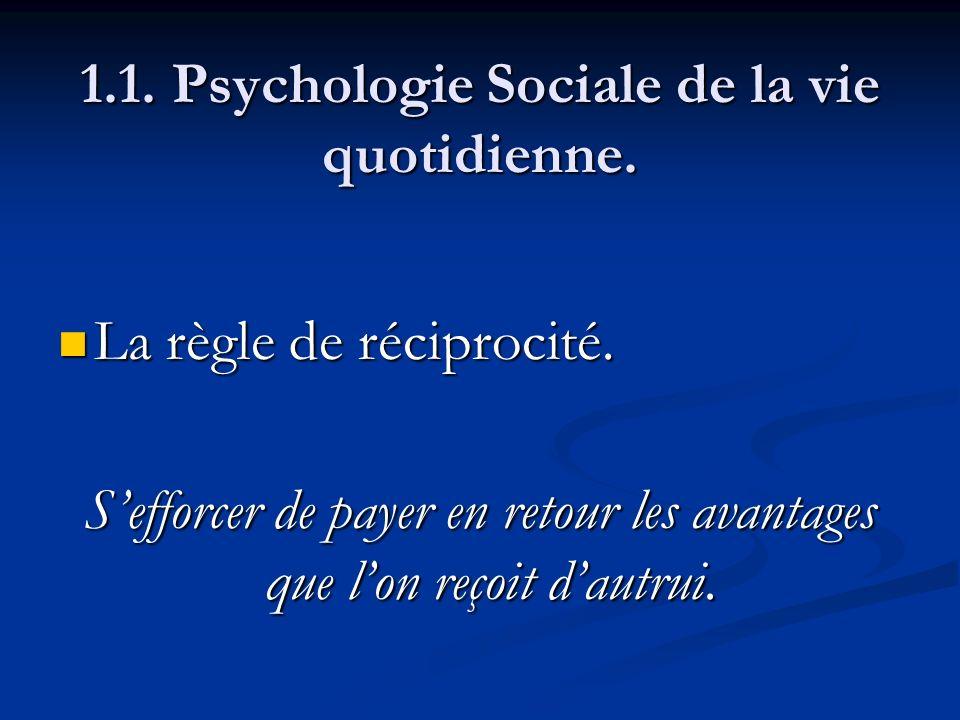 1.1. Psychologie Sociale de la vie quotidienne. La règle de réciprocité. La règle de réciprocité. Sefforcer de payer en retour les avantages que lon r