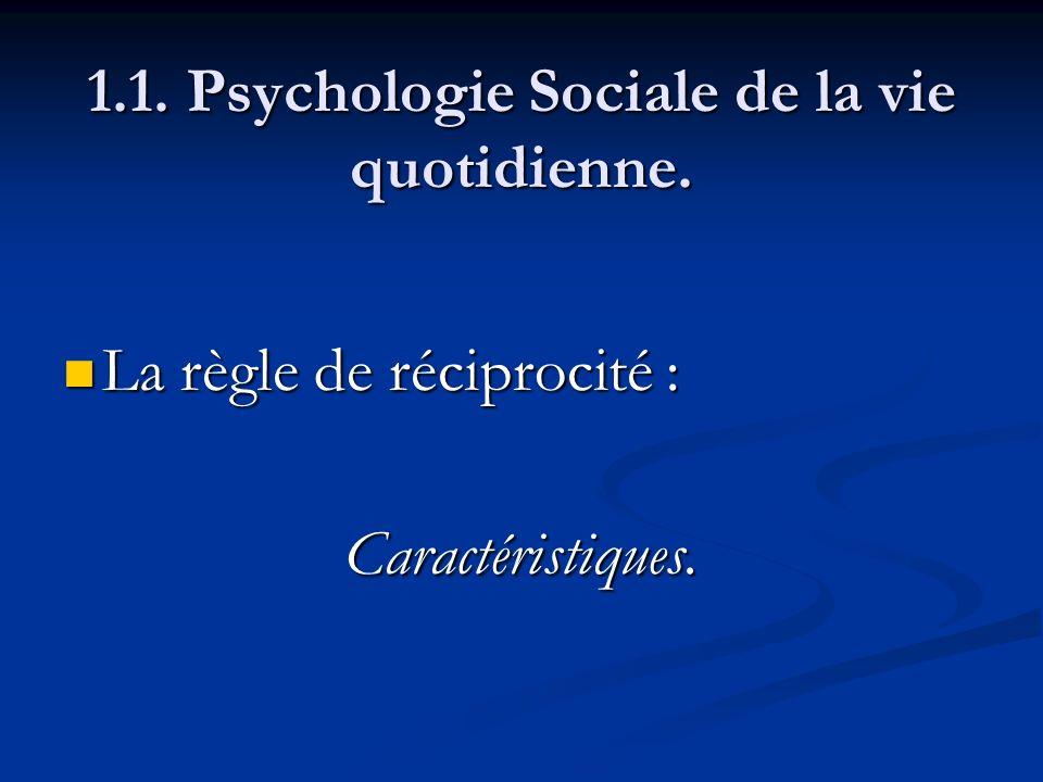 1.1. Psychologie Sociale de la vie quotidienne. La règle de réciprocité : La règle de réciprocité :Caractéristiques.