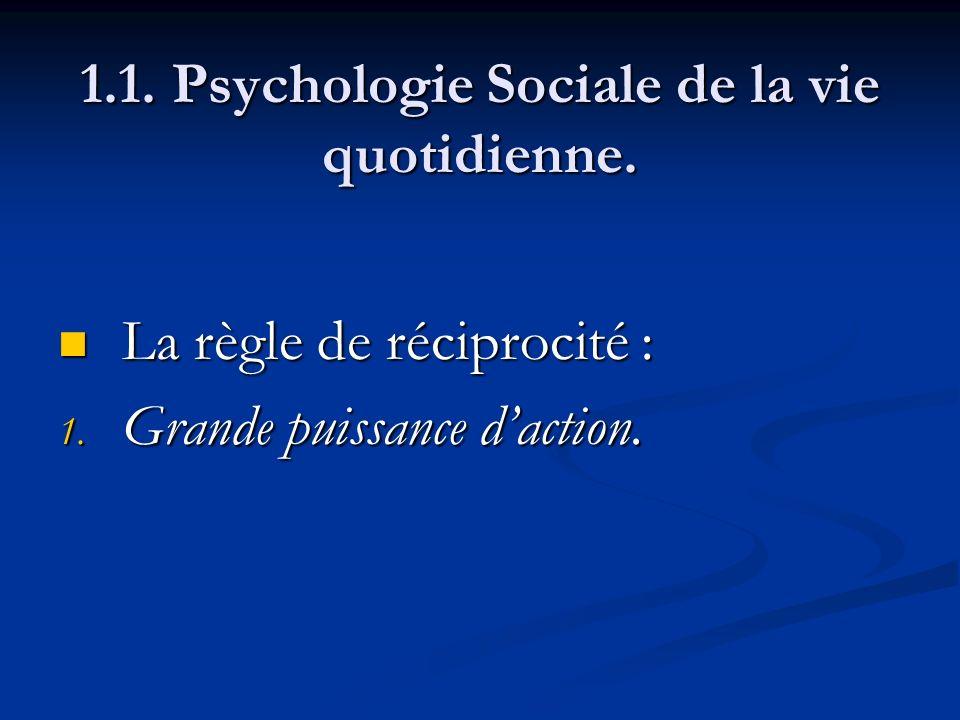 1.1. Psychologie Sociale de la vie quotidienne. La règle de réciprocité : La règle de réciprocité : 1. Grande puissance daction.