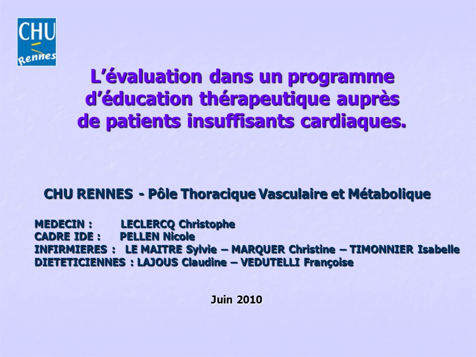 Lévaluation dans un programme déducation thérapeutique auprès de patients insuffisants cardiaques. CHU RENNES - Pôle Thoracique Vasculaire et Métaboli