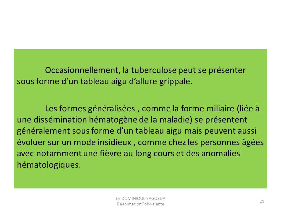 Occasionnellement, la tuberculose peut se présenter sous forme dun tableau aigu dallure grippale. Les formes généralisées, comme la forme miliaire (li