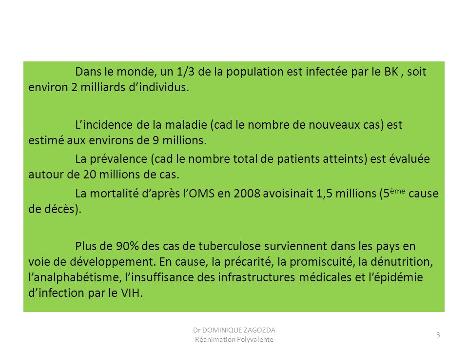 Dans le monde, un 1/3 de la population est infectée par le BK, soit environ 2 milliards dindividus. Lincidence de la maladie (cad le nombre de nouveau