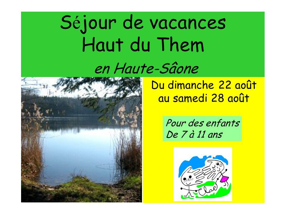 S é jour de vacances Haut du Them en Haute-Sâone Du dimanche 22 août au samedi 28 août Pour des enfants De 7 à 11 ans