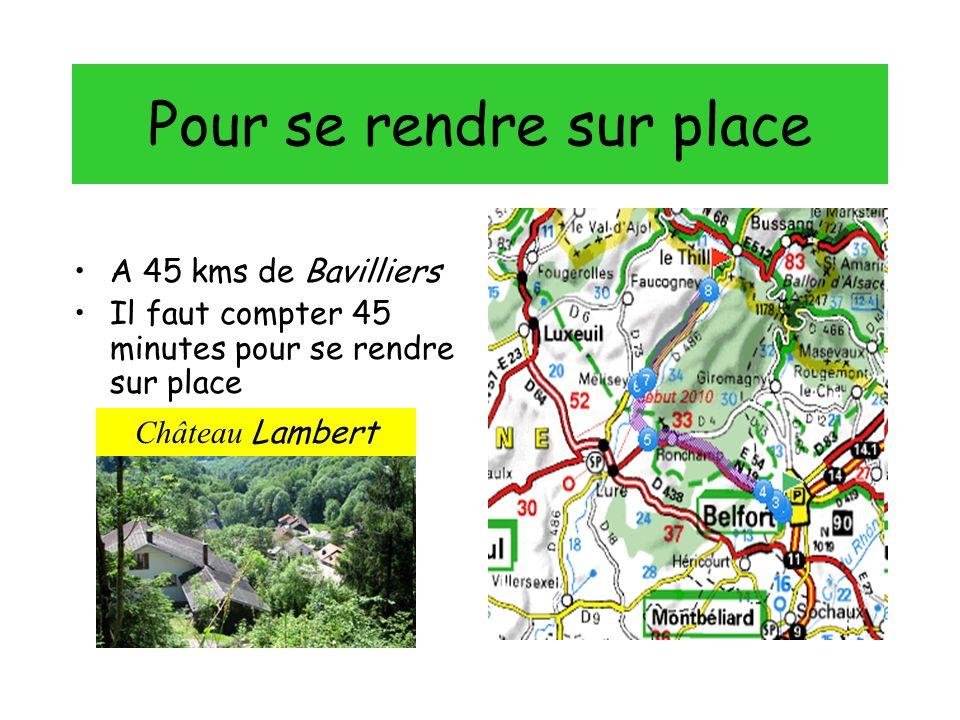 Pour se rendre sur place A 45 kms de Bavilliers Il faut compter 45 minutes pour se rendre sur place Château Lambert