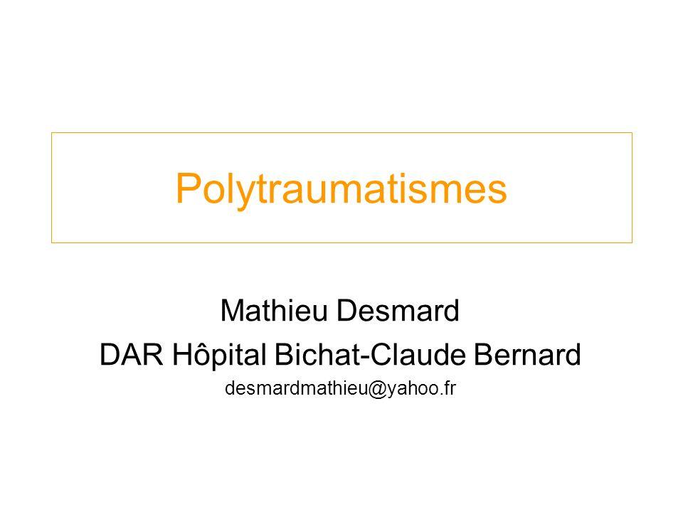 Polytraumatismes Mathieu Desmard DAR Hôpital Bichat-Claude Bernard desmardmathieu@yahoo.fr