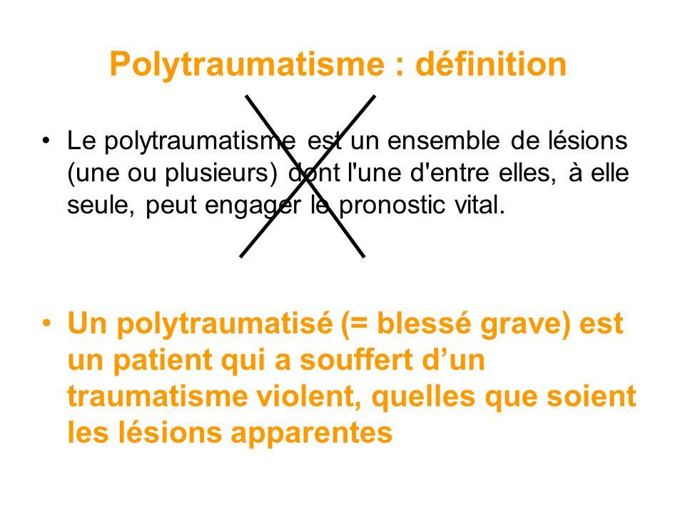 Polytraumatisme : définition Le polytraumatisme est un ensemble de lésions (une ou plusieurs) dont l'une d'entre elles, à elle seule, peut engager le