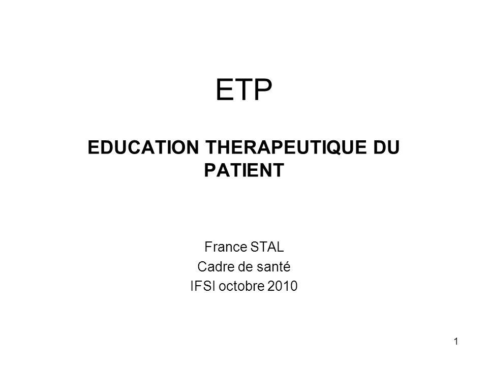 1 ETP EDUCATION THERAPEUTIQUE DU PATIENT France STAL Cadre de santé IFSI octobre 2010
