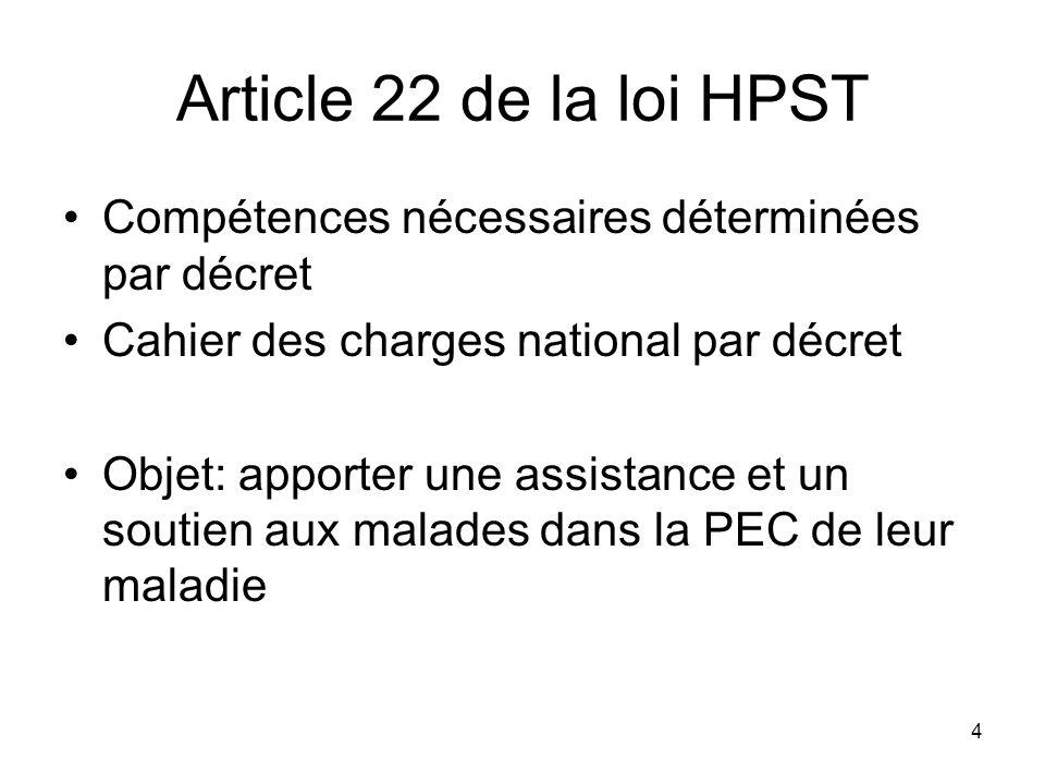 4 Article 22 de la loi HPST Compétences nécessaires déterminées par décret Cahier des charges national par décret Objet: apporter une assistance et un
