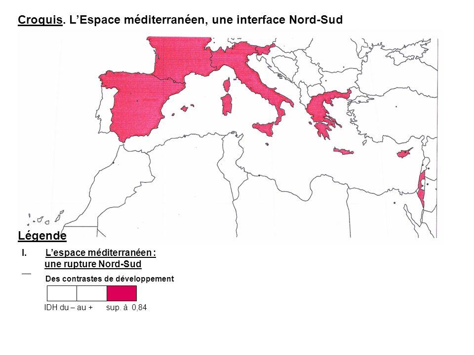 Légende I.Lespace méditerranéen : une rupture Nord-Sud Des contrastes de développement IDH du – au + sup. à 0,84