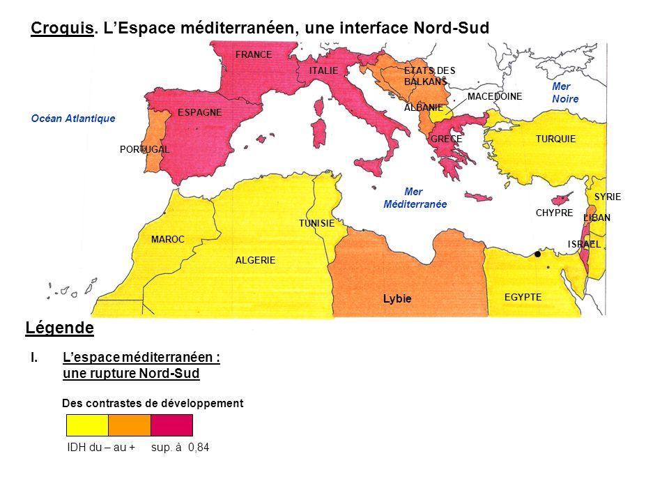 Croquis. LEspace méditerranéen, une interface Nord-Sud Légende I. Lespace méditerranéen : une rupture Nord-Sud Des contrastes de développement IDH du