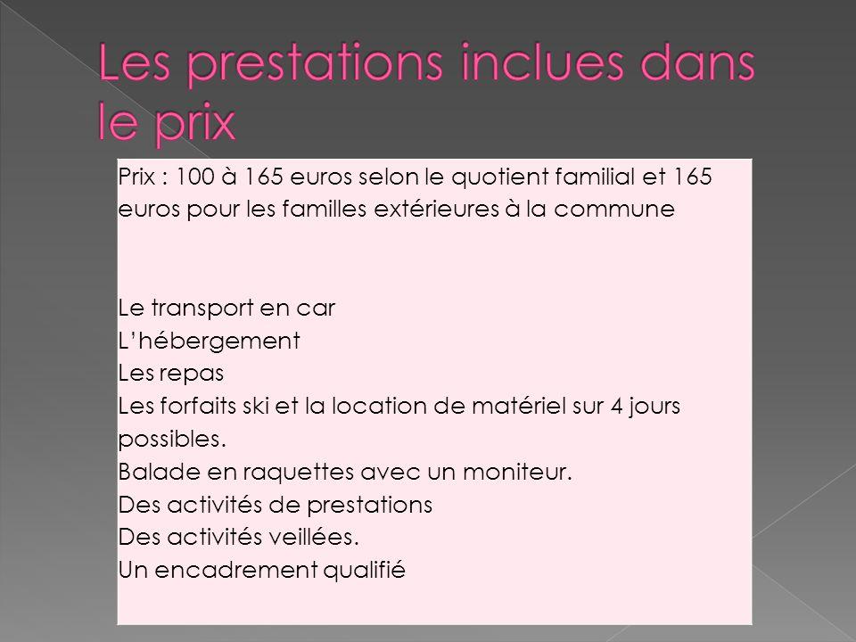 Descriptif du séjour. Le séjour comprend : •••••••••••••••• Prix : 100 à 165 euros selon le quotient familial et 165 euros pour les familles extérieur