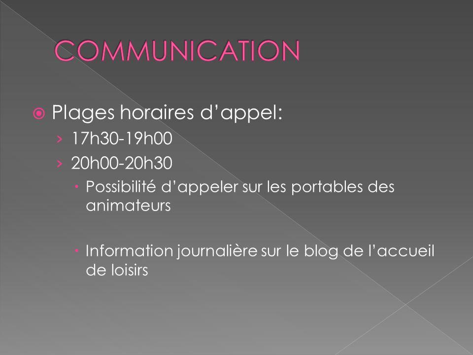 Plages horaires dappel: 17h30-19h00 20h00-20h30 Possibilité dappeler sur les portables des animateurs Information journalière sur le blog de laccueil