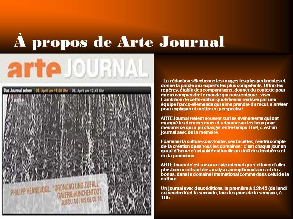 À propos de Arte Journal La rédaction sélectionne les images les plus pertinentes et donne la parole aux experts les plus compétents. Offrir des repèr