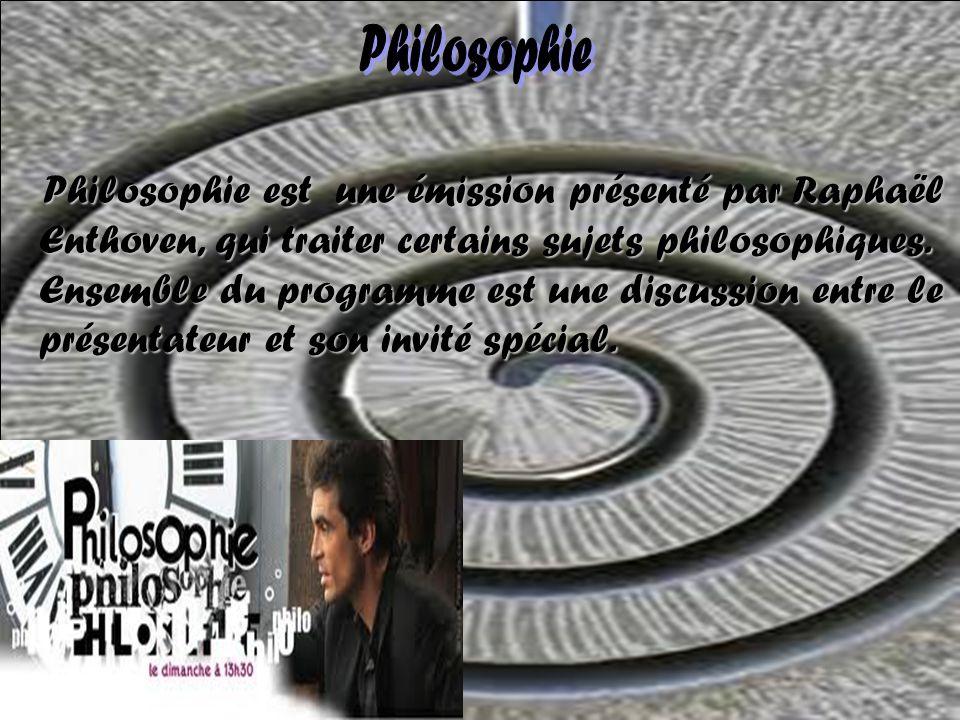Philosophie Philosophie est une émission présenté par Raphaël Enthoven, qui traiter certains sujets philosophiques. Ensemble du programme est une disc