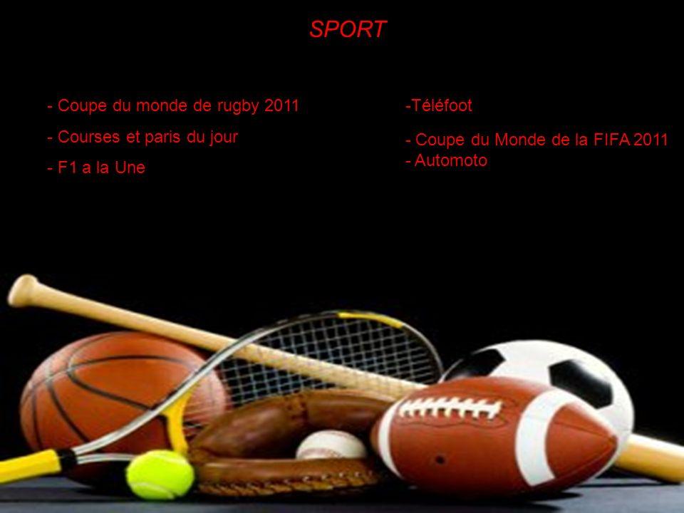 - Sport -Coupe du monde de rugby 2011 -Courses et paris du jour -F1 à la Une -Coupe du Monde de la FIFA 2011 -Téléfoot -Automoto SPORT - Coupe du mond