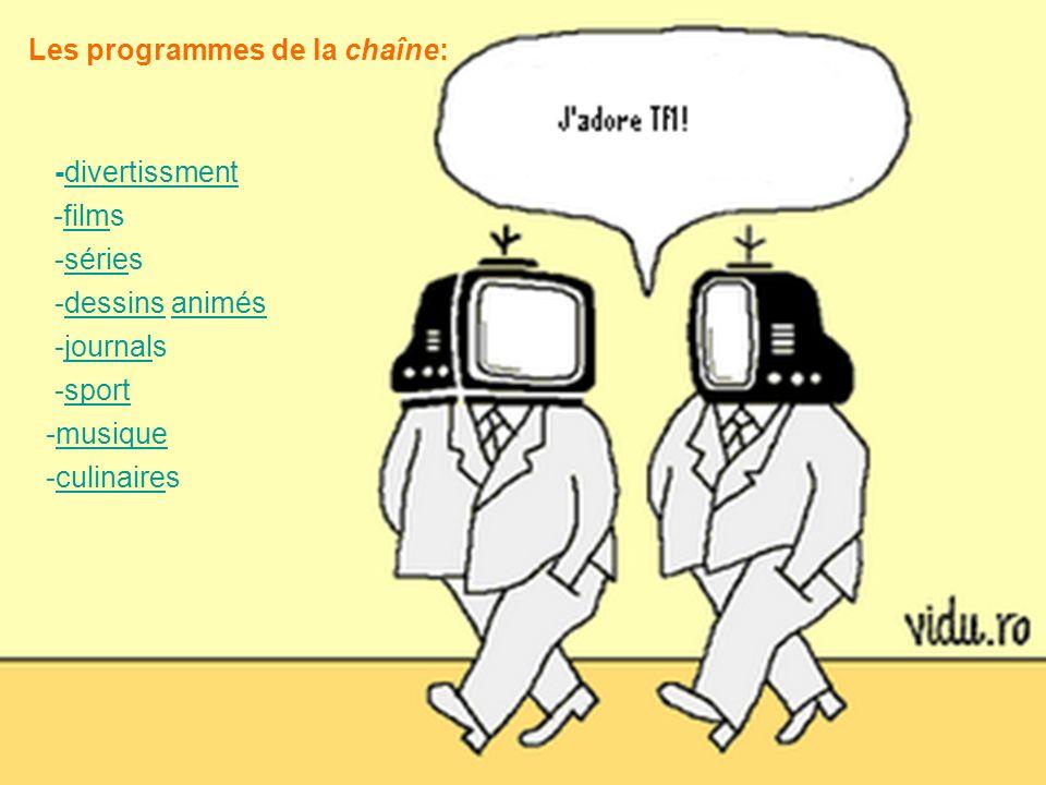 Les programmes de la chaîne: -divertissmentdivertissment -filmsfilm -sériessérie -dessins animésdessinsanimés -journalsjournal -sportsport -musiquemus