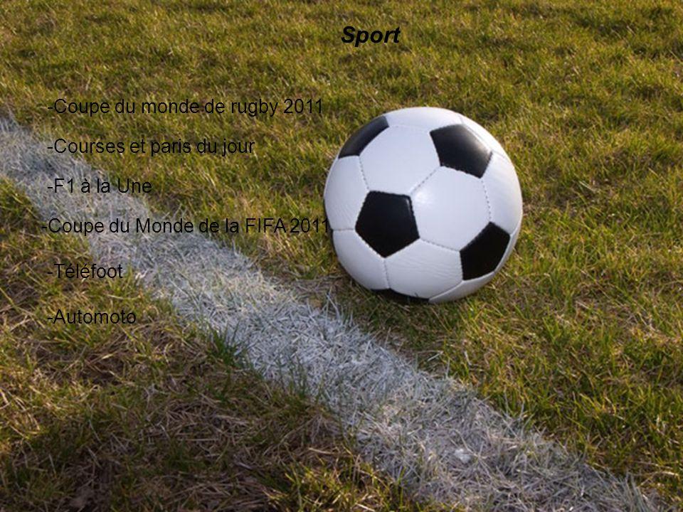 - Sport -Coupe du monde de rugby 2011 -Courses et paris du jour -F1 à la Une -Coupe du Monde de la FIFA 2011 -Téléfoot -Automoto