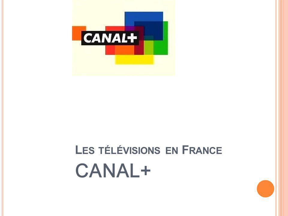 L ES TÉLÉVISIONS EN F RANCE CANAL+