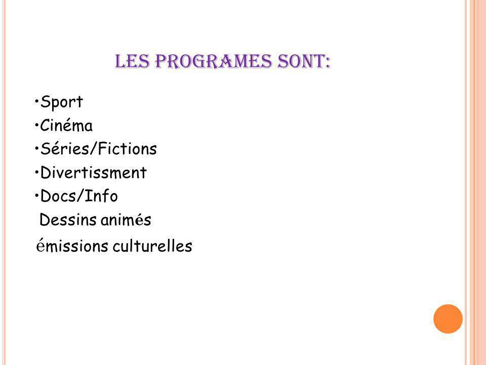 LES PROGRAMES SONT: Sport Cinéma Séries/Fictions Divertissment Docs/Info Dessins anim é s é missions culturelles