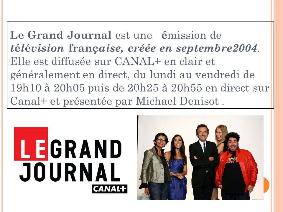 Le Grand Journal est une é mission de t é l é vision franç aise, créée en septembre2004.