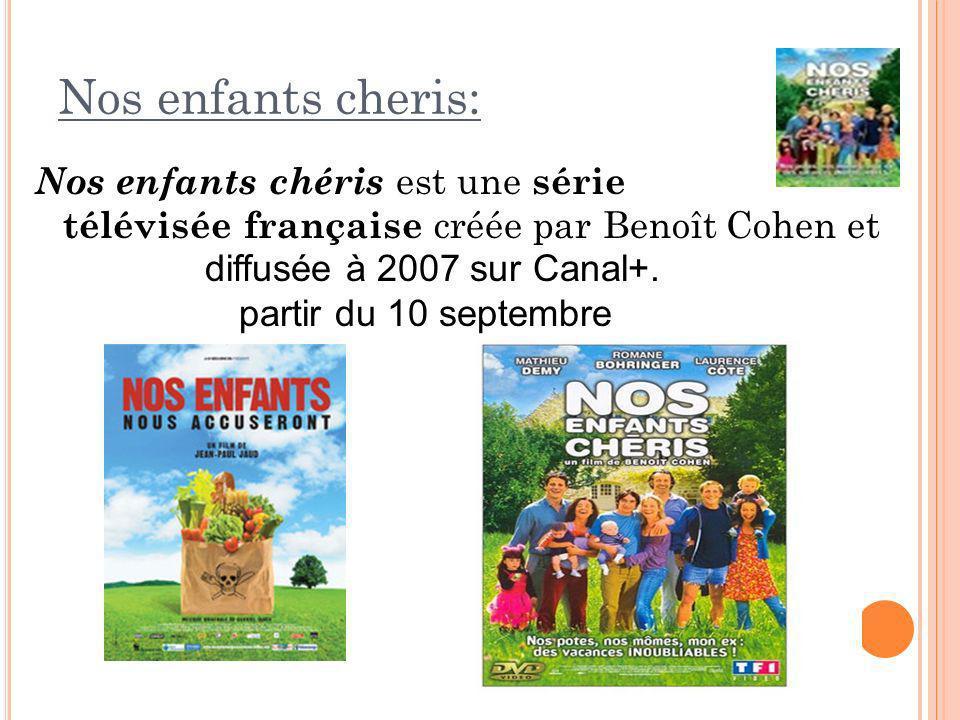 Nos enfants cheris: Nos enfants chéris est une série télévisée française créée par Benoît Cohen et diffusée à 2007 sur Canal+.