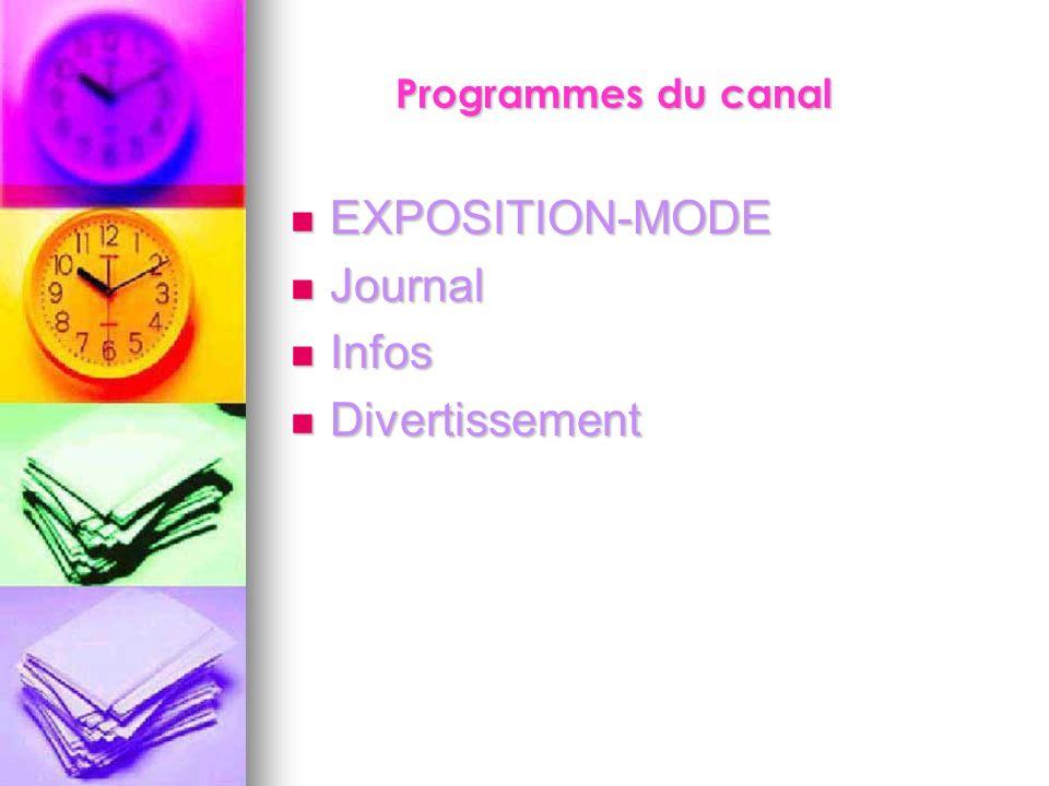 Programmes du canal EXPOSITION-MODE EXPOSITION-MODE Journal Journal Infos Infos Divertissement Divertissement