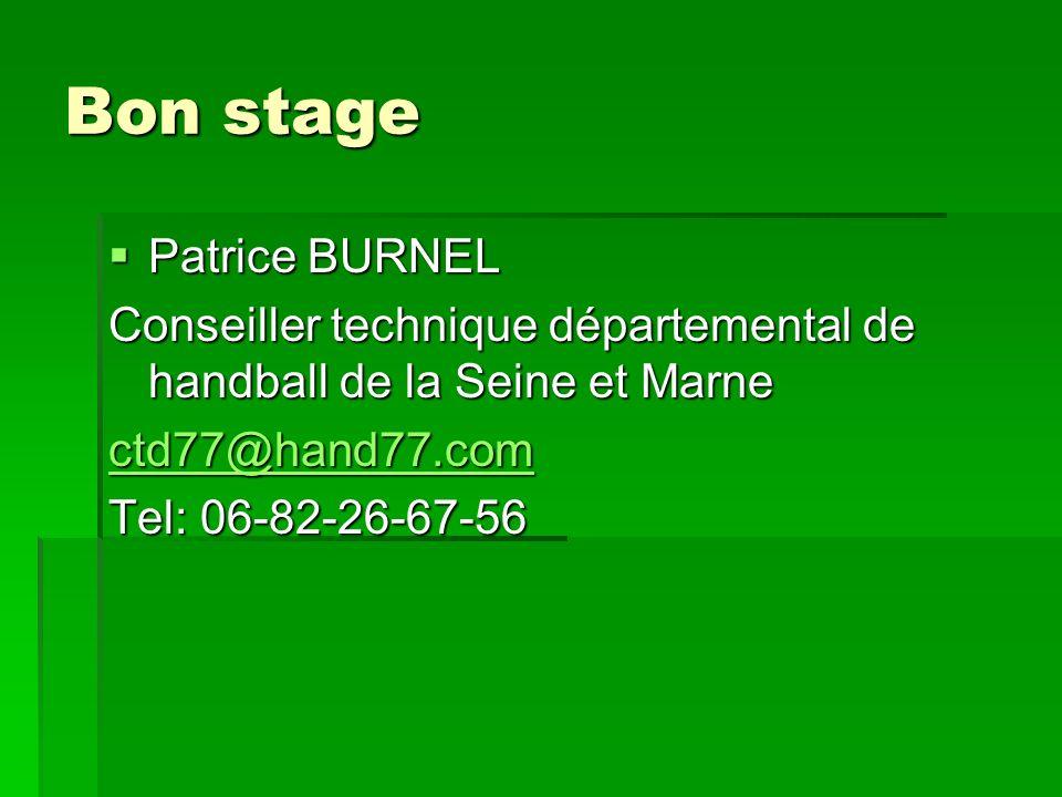 Bon stage Patrice BURNEL Patrice BURNEL Conseiller technique départemental de handball de la Seine et Marne ctd77@hand77.com Tel: 06-82-26-67-56