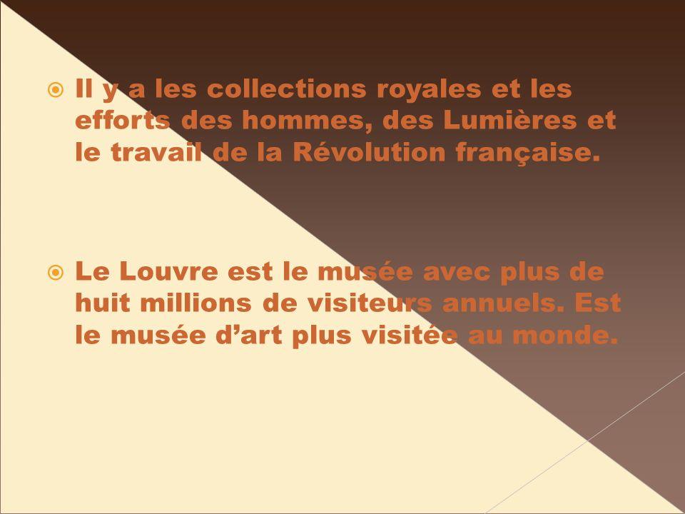Il y a les collections royales et les efforts des hommes, des Lumières et le travail de la Révolution française. Le Louvre est le musée avec plus de h