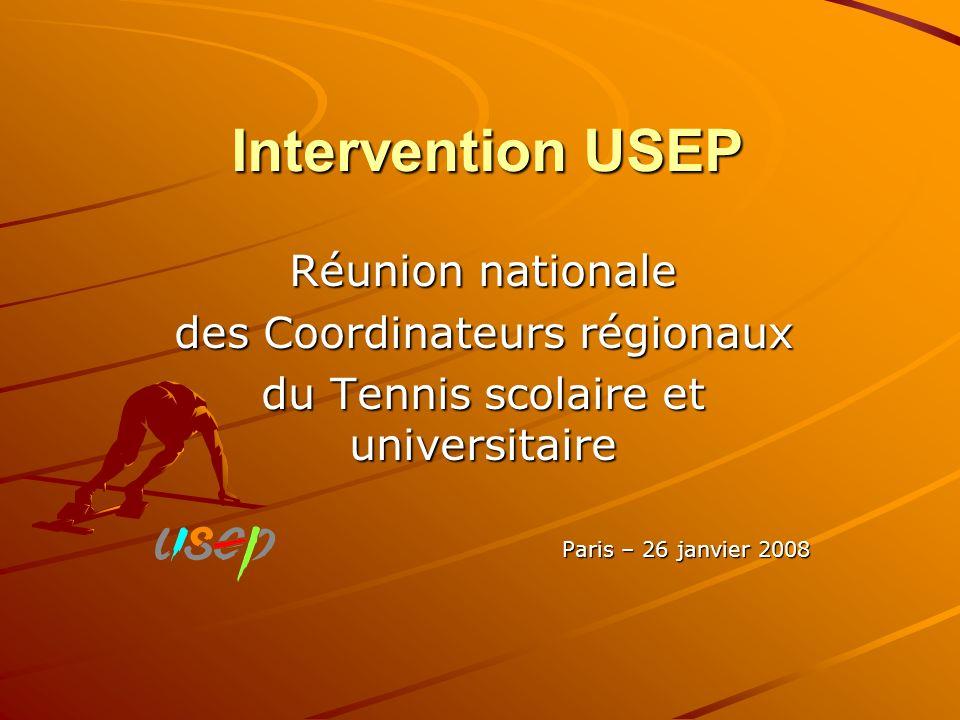 Intervention USEP Réunion nationale des Coordinateurs régionaux du Tennis scolaire et universitaire Paris – 26 janvier 2008