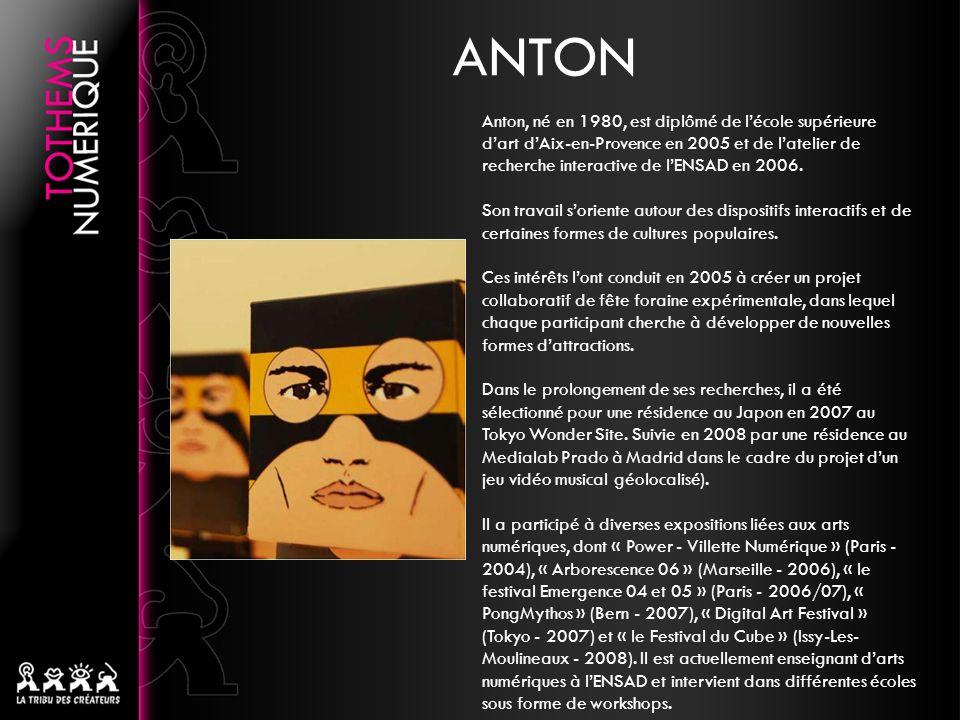 Anton, né en 1980, est diplômé de lécole supérieure dart dAix-en-Provence en 2005 et de latelier de recherche interactive de lENSAD en 2006. Son trava