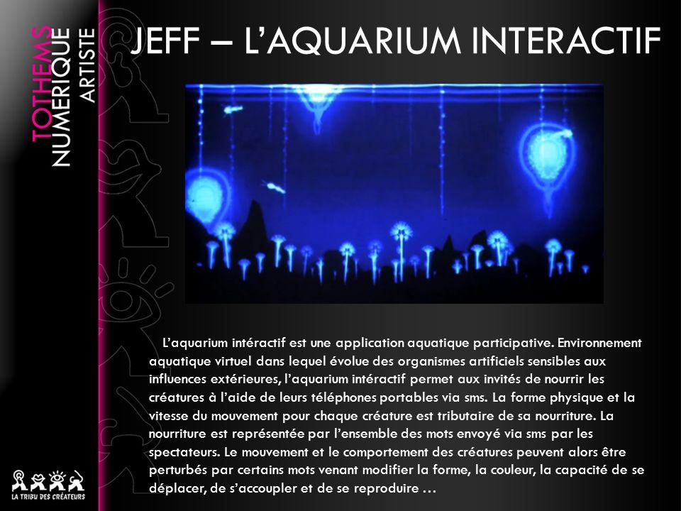 JEFF – LAQUARIUM INTERACTIF Laquarium intéractif est une application aquatique participative. Environnement aquatique virtuel dans lequel évolue des o