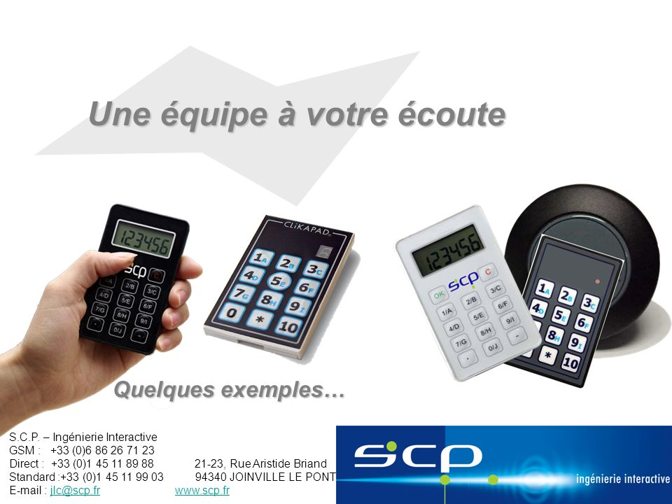 Une équipe à votre écoute S.C.P. – Ingénierie Interactive GSM : +33 (0)6 86 26 71 23 Direct : +33 (0)1 45 11 89 88 21-23, Rue Aristide Briand Standard