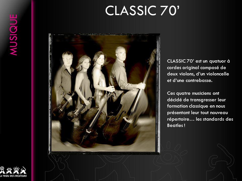 CLASSIC 70 CLASSIC 70 est un quatuor à cordes original composé de deux violons, dun violoncelle et dune contrebasse. Ces quatre musiciens ont décidé d