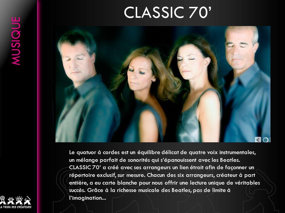 . CLASSIC 70 Le quatuor à cordes est un équilibre délicat de quatre voix instrumentales, un mélange parfait de sonorités qui sépanouissent avec les Be